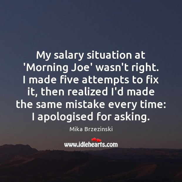 My salary situation at 'Morning Joe' wasn't right. I made five attempts Salary Quotes Image