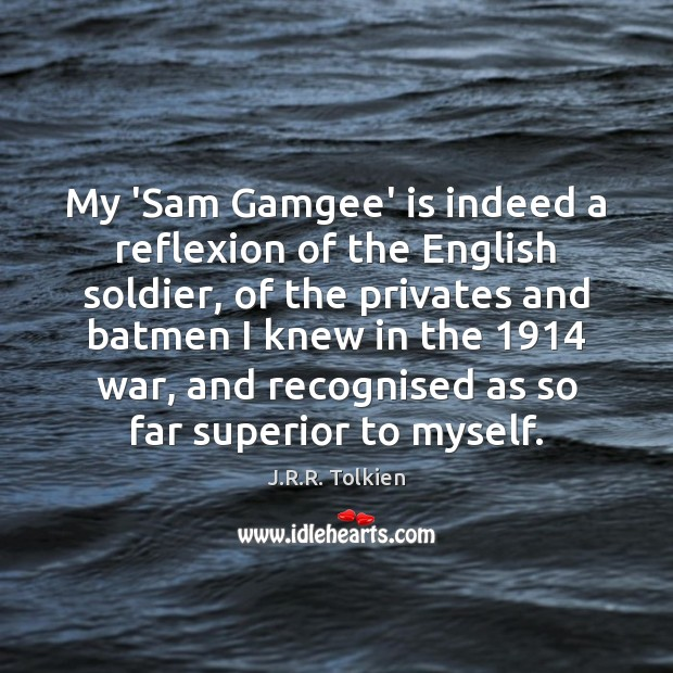 My 'Sam Gamgee' is indeed a reflexion of the English soldier, of J.R.R. Tolkien Picture Quote