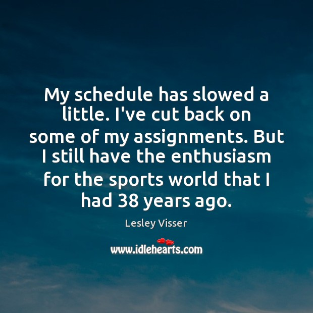 My schedule has slowed a little. I've cut back on some of Sports Quotes Image