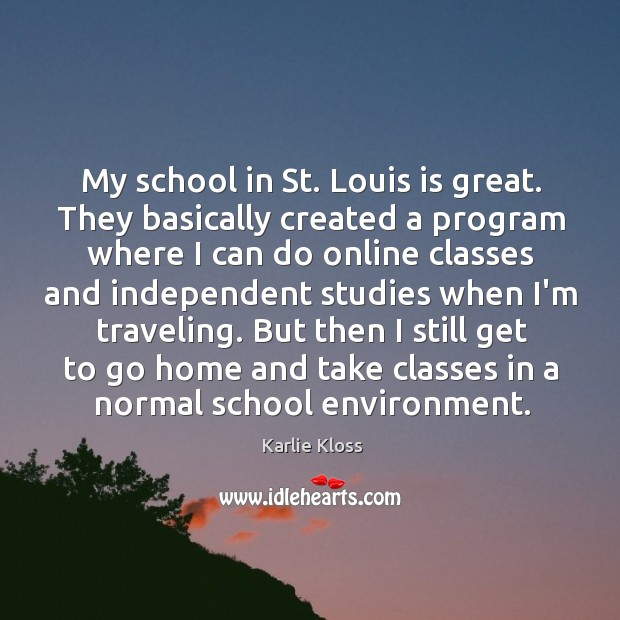My school in St. Louis is great. They basically created a program Karlie Kloss Picture Quote