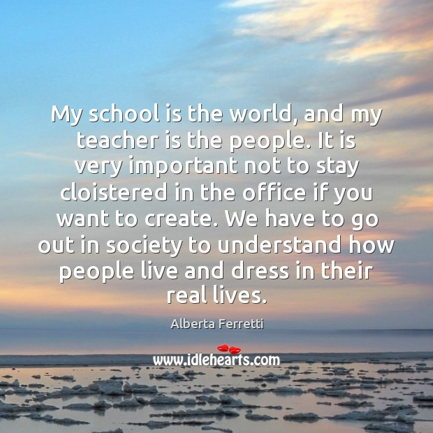 My school is the world, and my teacher is the people. It Teacher Quotes Image