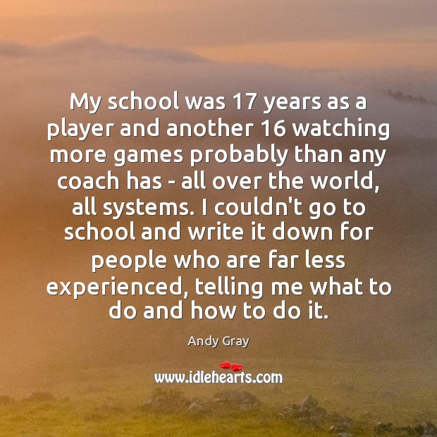 My school was 17 years as a player and another 16 watching more games Image