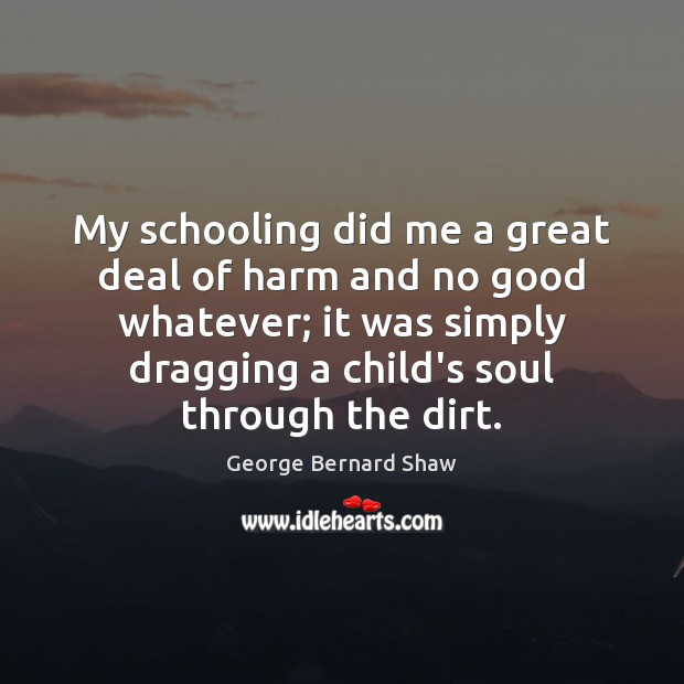 My schooling did me a great deal of harm and no good Image