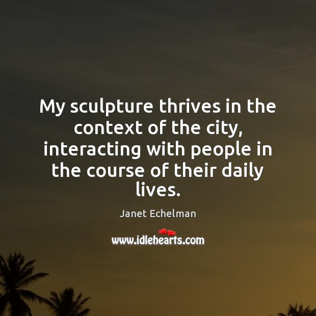 My sculpture thrives in the context of the city, interacting with people Image