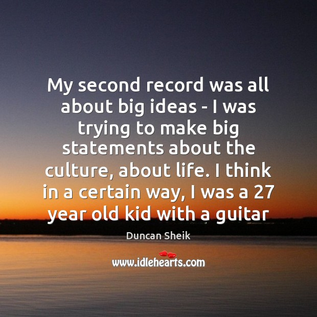 My second record was all about big ideas – I was trying Duncan Sheik Picture Quote