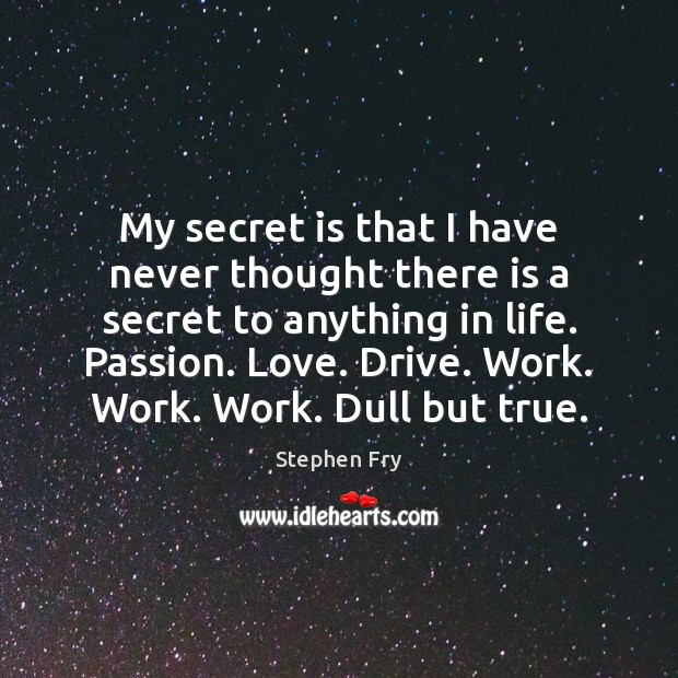 My secret is that I have never thought there is a secret Image