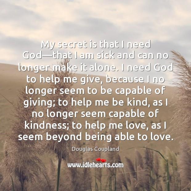 My secret is that I need God—that I am sick and Image
