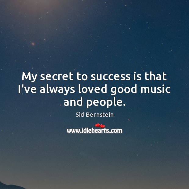 My secret to success is that I've always loved good music and people. Success Quotes Image