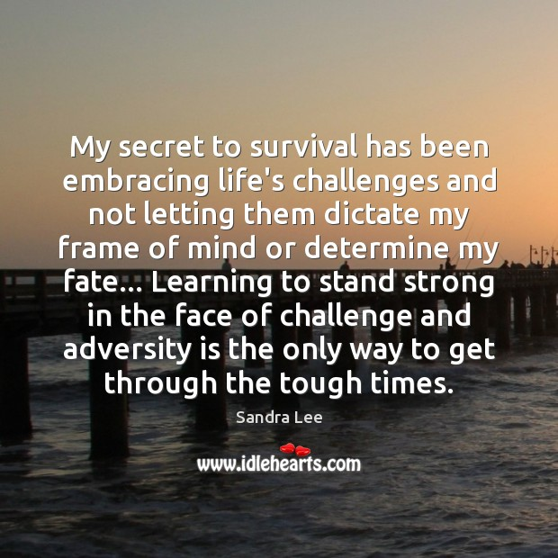 My secret to survival has been embracing life's challenges and not letting Sandra Lee Picture Quote