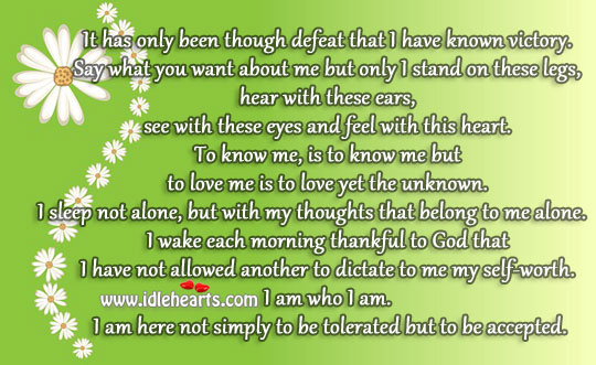 I am here not simply to be tolerated but to be accepted. Love Me Quotes Image