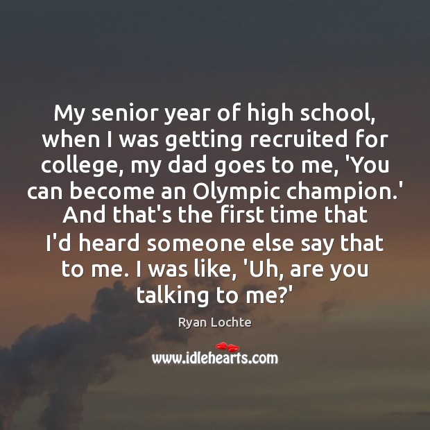 My senior year of high school, when I was getting recruited for Ryan Lochte Picture Quote