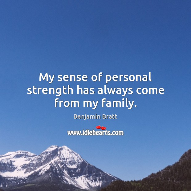 Image, My sense of personal strength has always come from my family.