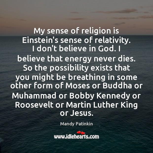 Image, My sense of religion is Einstein's sense of relativity. I don't believe