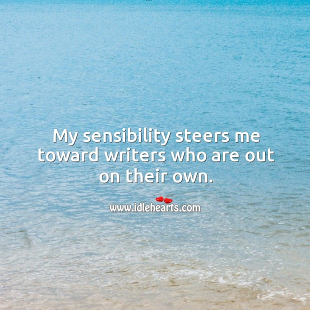 My sensibility steers me toward writers who are out on their own. Image