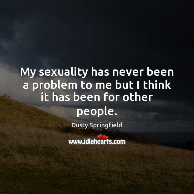 Image, My sexuality has never been a problem to me but I think it has been for other people.