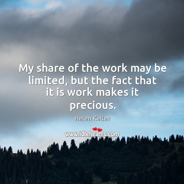 My share of the work may be limited, but the fact that it is work makes it precious. Image
