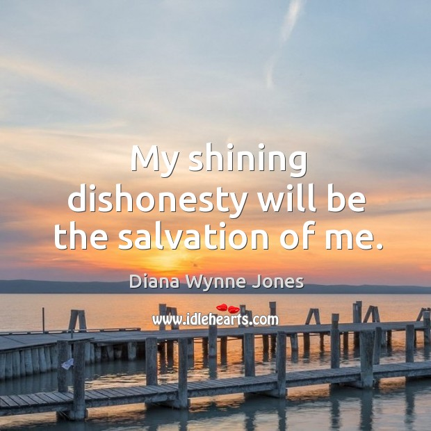 My shining dishonesty will be the salvation of me. Image