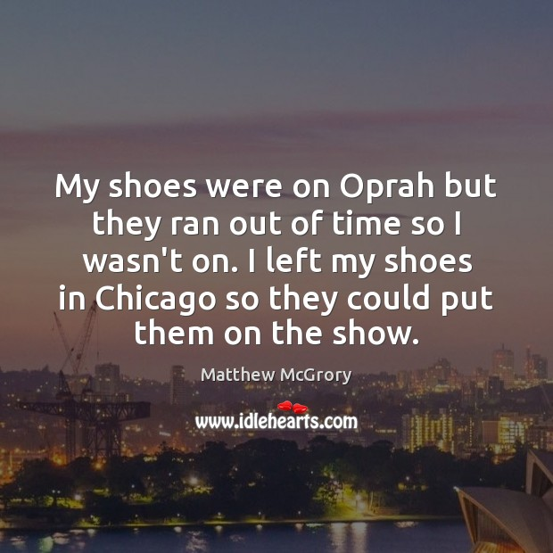 My shoes were on Oprah but they ran out of time so Image