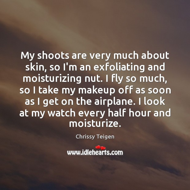 My shoots are very much about skin, so I'm an exfoliating and Image