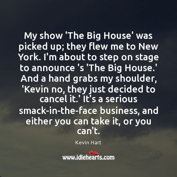 Image, My show 'The Big House' was picked up; they flew me to