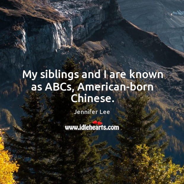 Image, My siblings and I are known as ABCs, American-born Chinese.