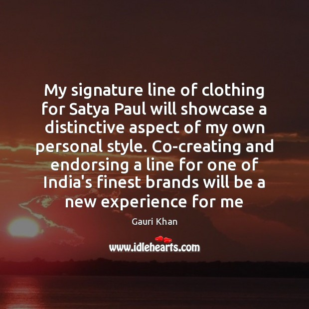 My signature line of clothing for Satya Paul will showcase a distinctive Image