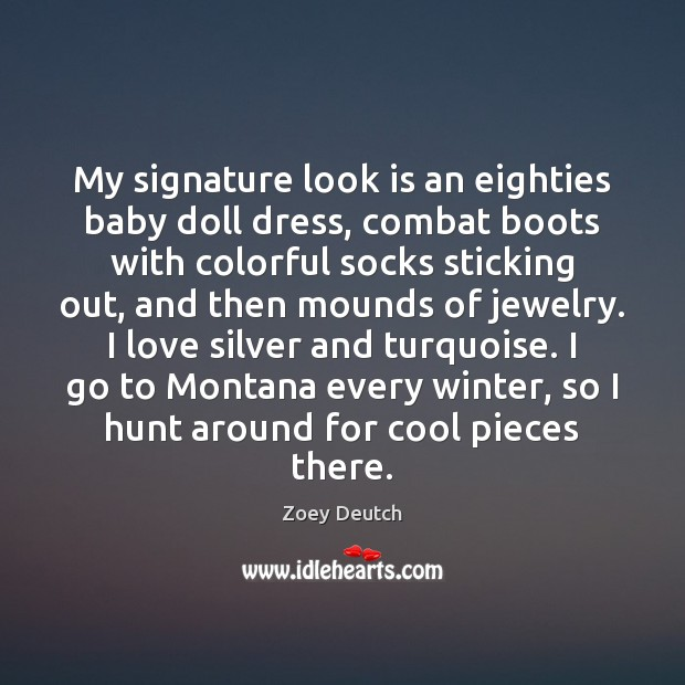 Zoey Deutch Picture Quote image saying: My signature look is an eighties baby doll dress, combat boots with