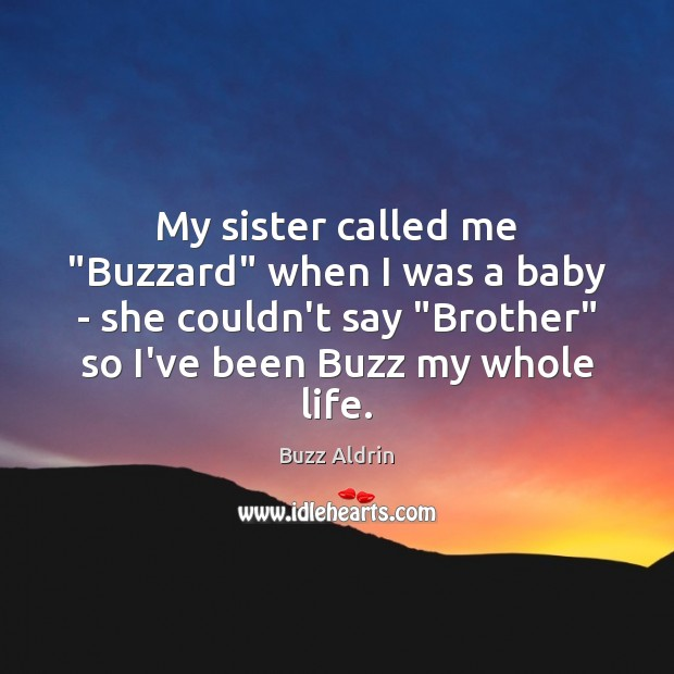 """My sister called me """"Buzzard"""" when I was a baby – she Buzz Aldrin Picture Quote"""