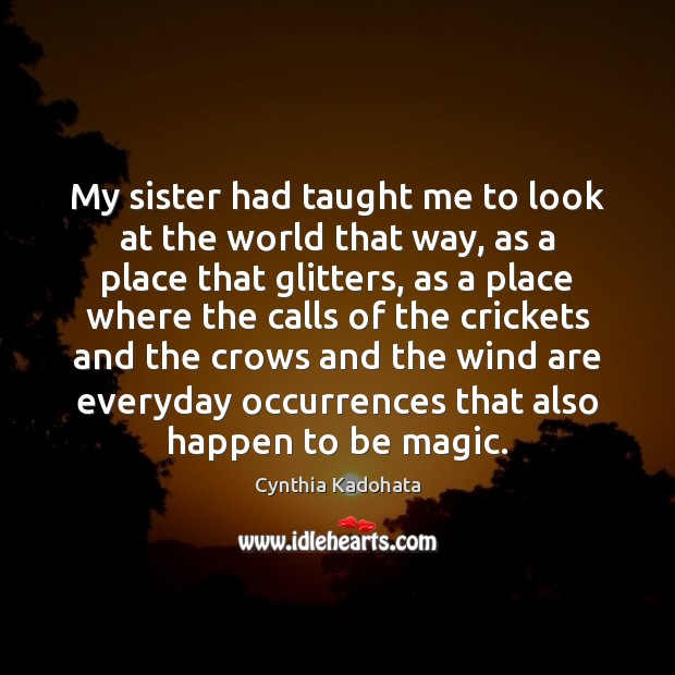 My sister had taught me to look at the world that way, Cynthia Kadohata Picture Quote