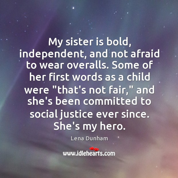 My sister is bold, independent, and not afraid to wear overalls. Some Sister Quotes Image