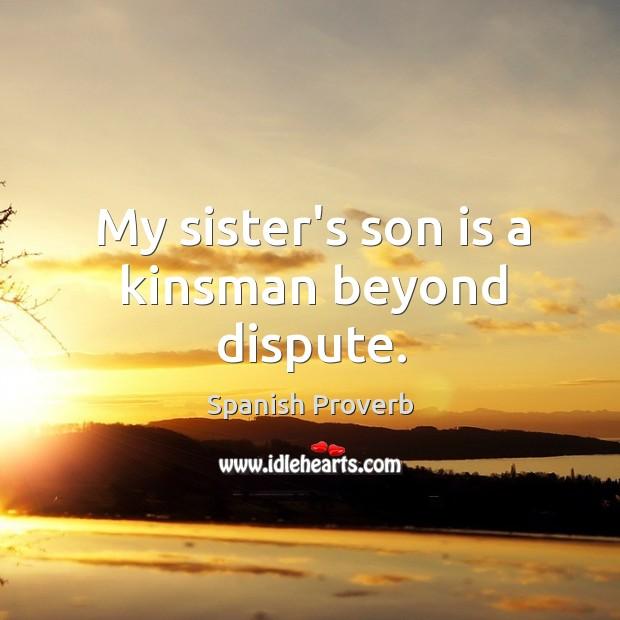 My sister's son is a kinsman beyond dispute. Image