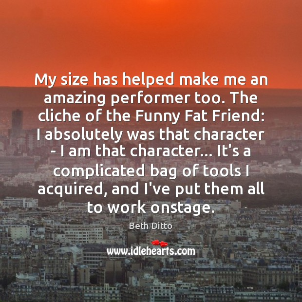 Image, My size has helped make me an amazing performer too. The cliche
