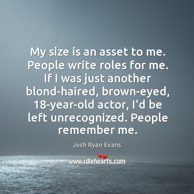 My size is an asset to me. People write roles for me. Image