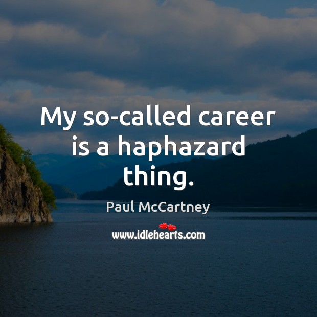 My so-called career is a haphazard thing. Image