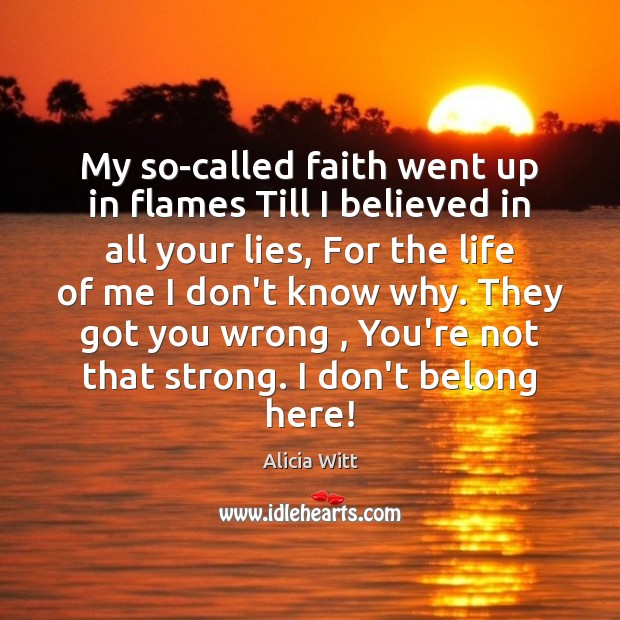 Image, My so-called faith went up in flames Till I believed in all