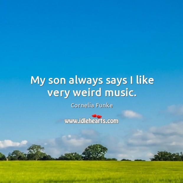 My son always says I like very weird music. Image
