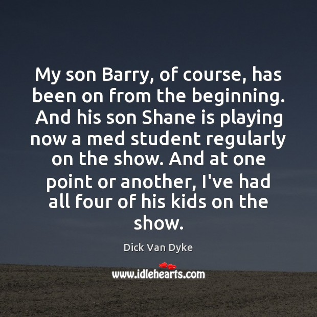 My son Barry, of course, has been on from the beginning. And Image