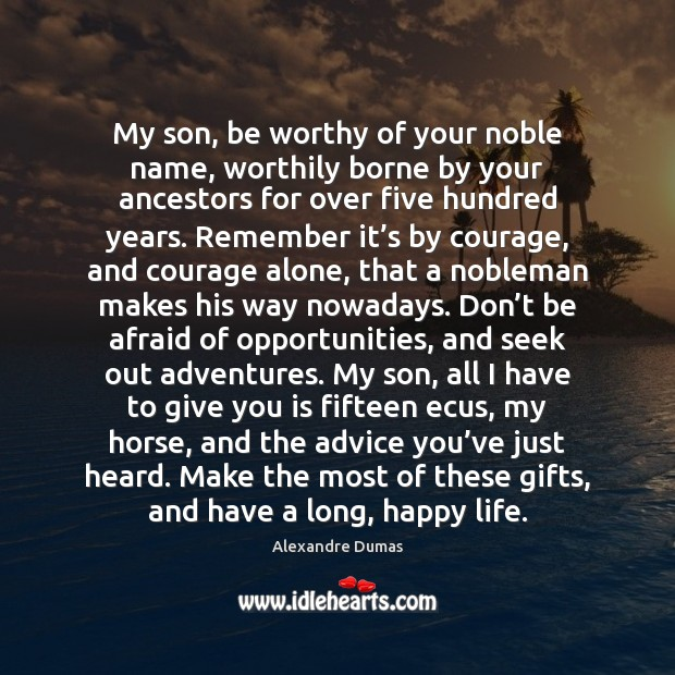 Image, My son, be worthy of your noble name, worthily borne by your