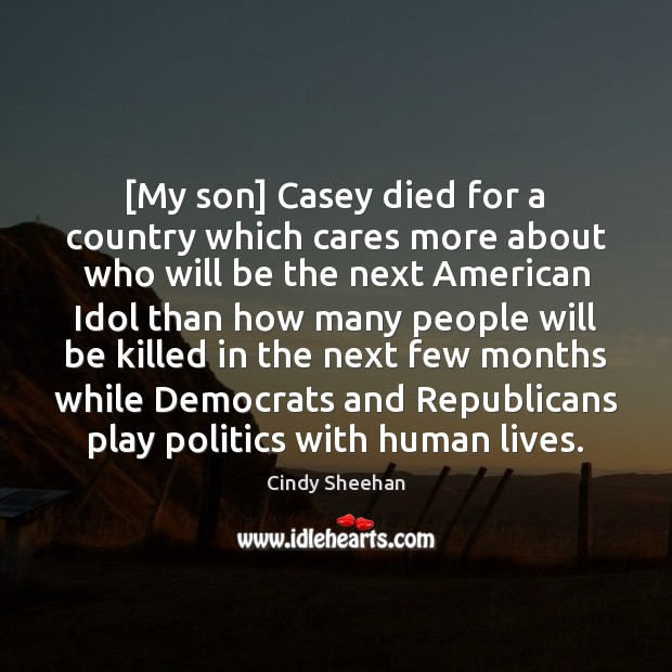 [My son] Casey died for a country which cares more about who Cindy Sheehan Picture Quote