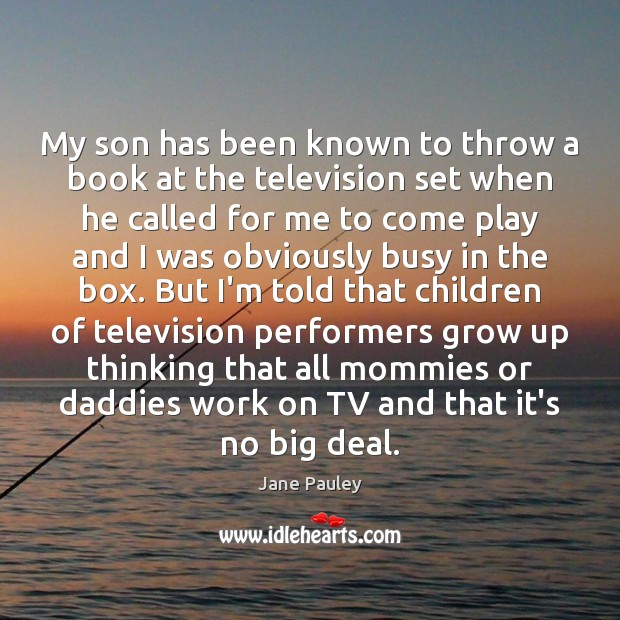 My son has been known to throw a book at the television Jane Pauley Picture Quote