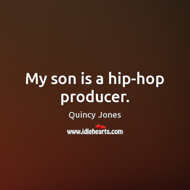 My son is a hip-hop producer. Son Quotes Image