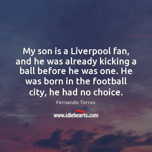My son is a Liverpool fan, and he was already kicking a Son Quotes Image