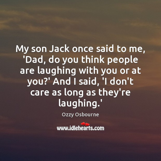 My son Jack once said to me, 'Dad, do you think people I Don't Care Quotes Image