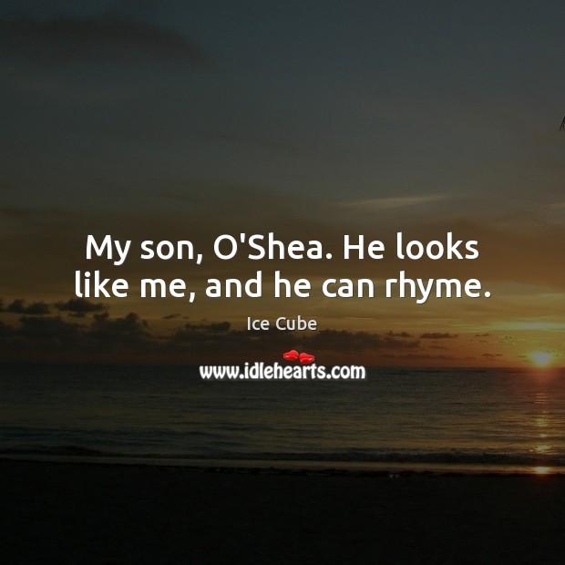 Image, My son, O'Shea. He looks like me, and he can rhyme.
