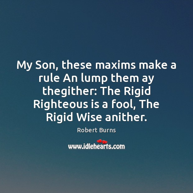 Image, My Son, these maxims make a rule An lump them ay thegither: