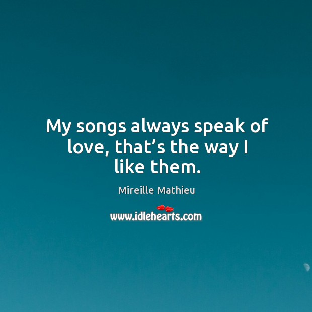 My songs always speak of love, that's the way I like them. Image