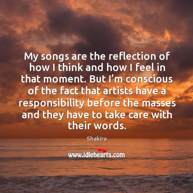 My songs are the reflection of how I think and how I feel in that moment. Image