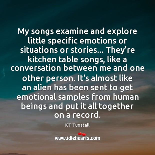 My songs examine and explore little specific emotions or situations or stories… Image