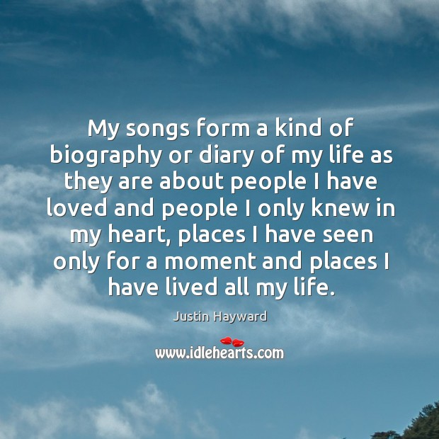 My songs form a kind of biography or diary of my life as they are about people I have Image