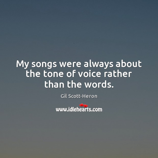 My songs were always about the tone of voice rather than the words. Image